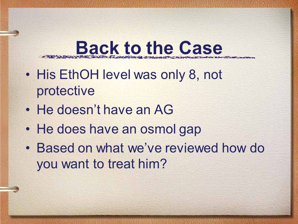 Back to the Case His EthOH level was only 8, not protective