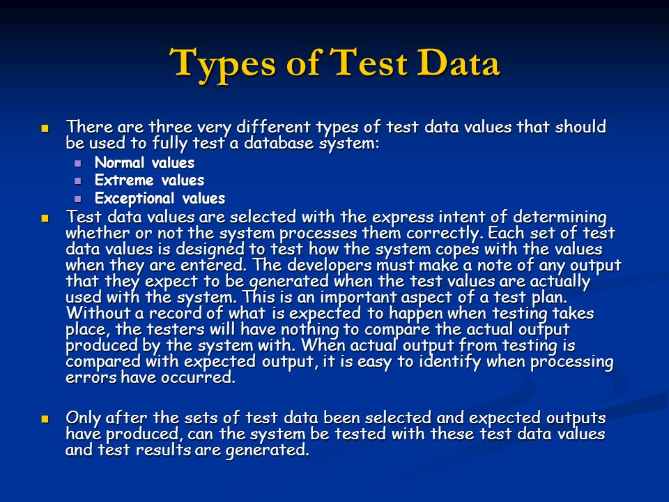 Types of Test Data There are three very different types of test data values that should be used to fully test a database system: