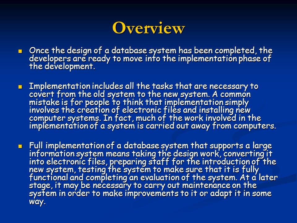 Overview Once the design of a database system has been completed, the developers are ready to move into the implementation phase of the development.