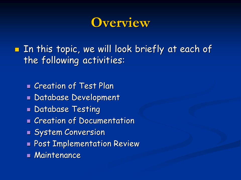 Overview In this topic, we will look briefly at each of the following activities: Creation of Test Plan.