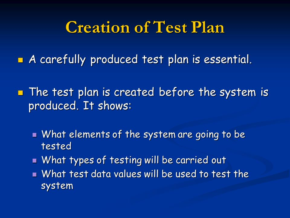 Creation of Test Plan A carefully produced test plan is essential.