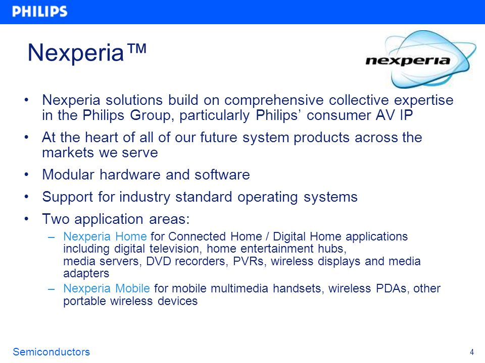 Nexperia™ Nexperia solutions build on comprehensive collective expertise in the Philips Group, particularly Philips' consumer AV IP.