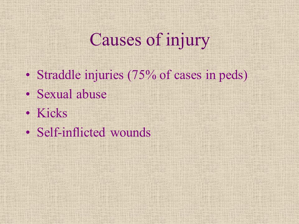 Causes of injury Straddle injuries (75% of cases in peds) Sexual abuse