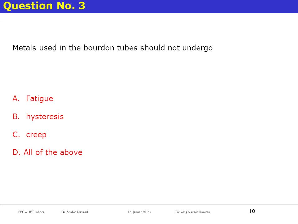 Question No. 3 Metals used in the bourdon tubes should not undergo