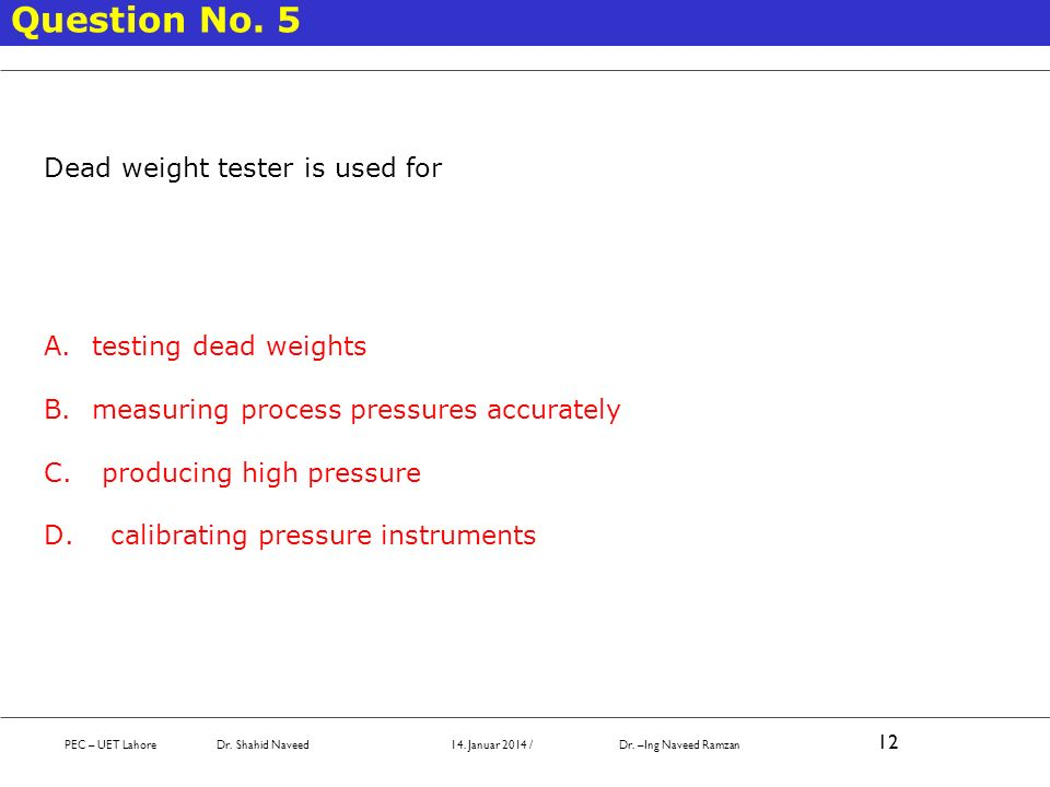 Question No. 5 Dead weight tester is used for testing dead weights