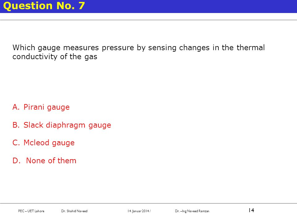 Question No. 7 Which gauge measures pressure by sensing changes in the thermal conductivity of the gas.