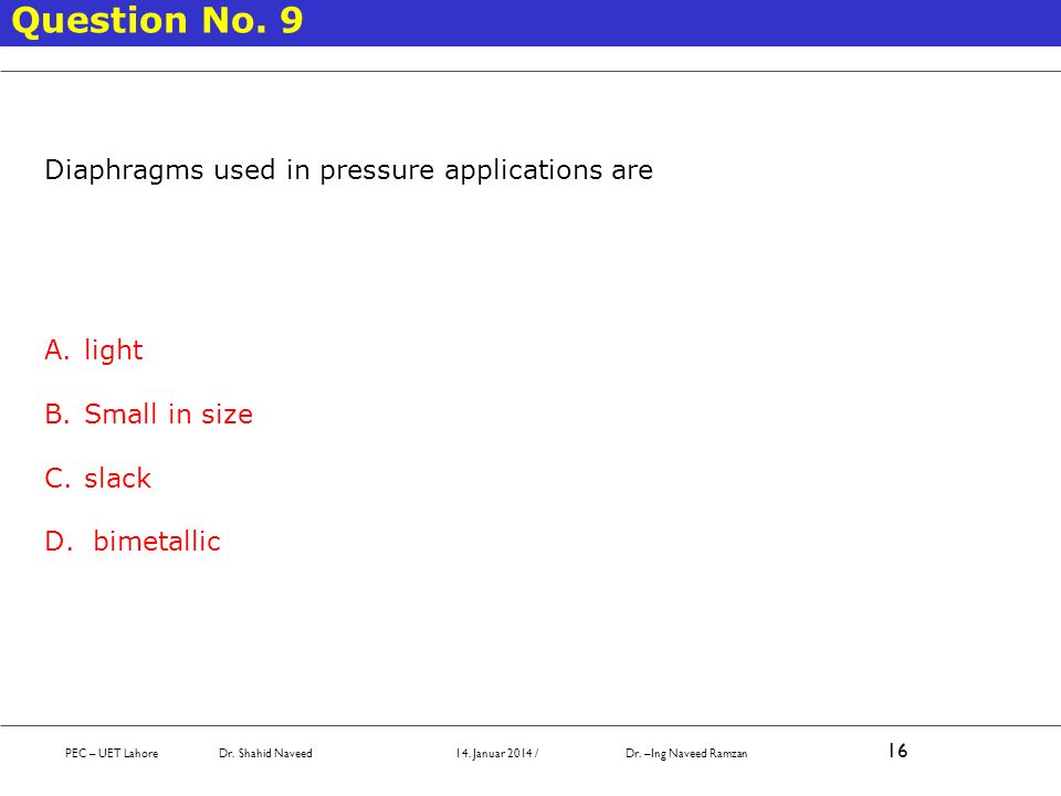 Question No. 9 Diaphragms used in pressure applications are light