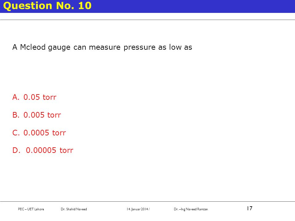 Question No. 10 A Mcleod gauge can measure pressure as low as