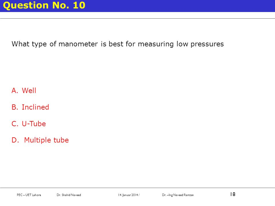 Question No. 10 What type of manometer is best for measuring low pressures. Well. Inclined. U-Tube.
