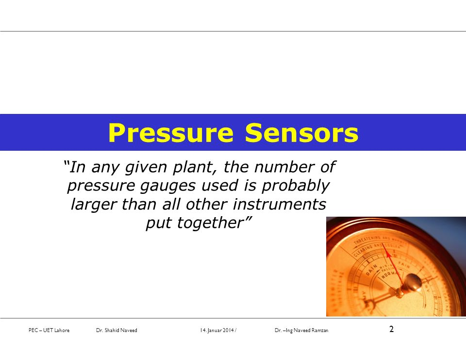 Pressure Sensors In any given plant, the number of pressure gauges used is probably larger than all other instruments put together