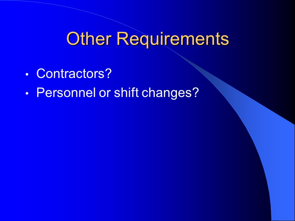 Other Requirements Contractors Personnel or shift changes