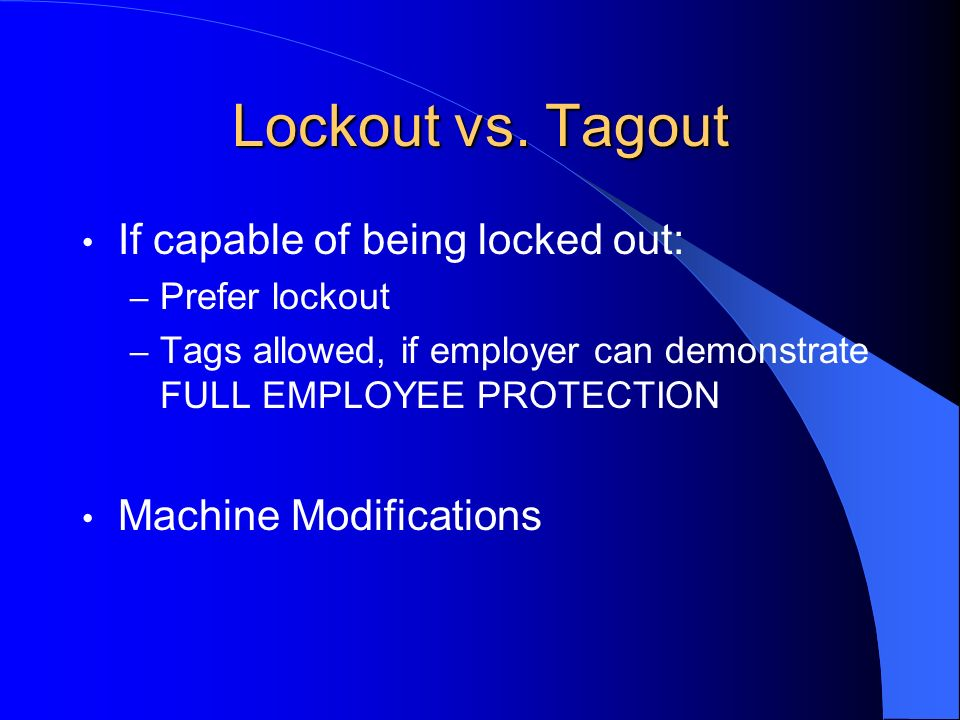 Lockout vs. Tagout If capable of being locked out:
