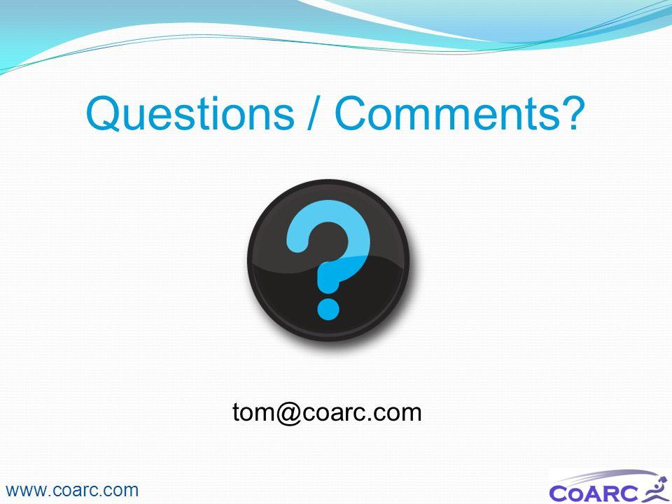 Questions / Comments tom@coarc.com www.coarc.com