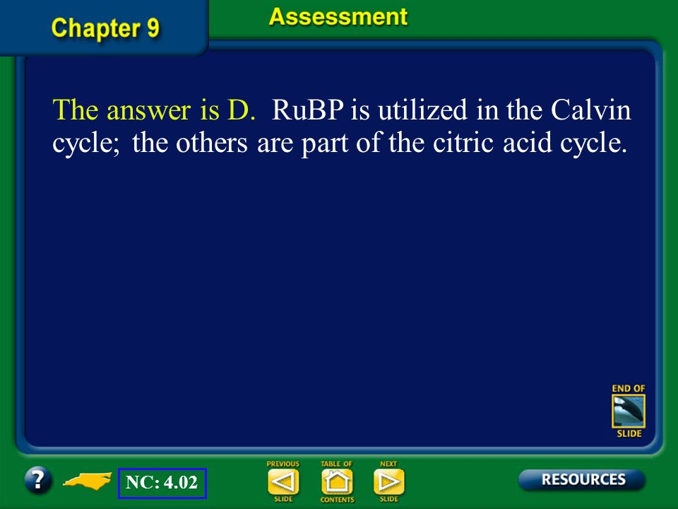 The answer is D. RuBP is utilized in the Calvin cycle; the others are part of the citric acid cycle.