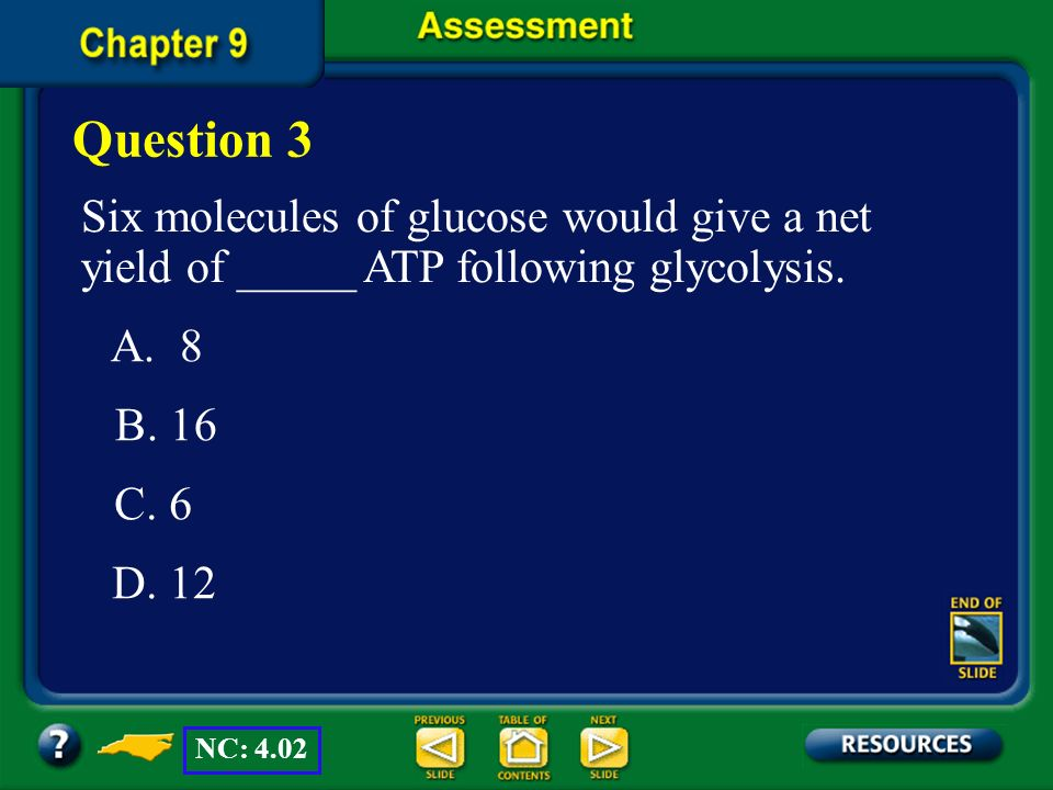 Question 3 Six molecules of glucose would give a net yield of _____ ATP following glycolysis. A. 8.