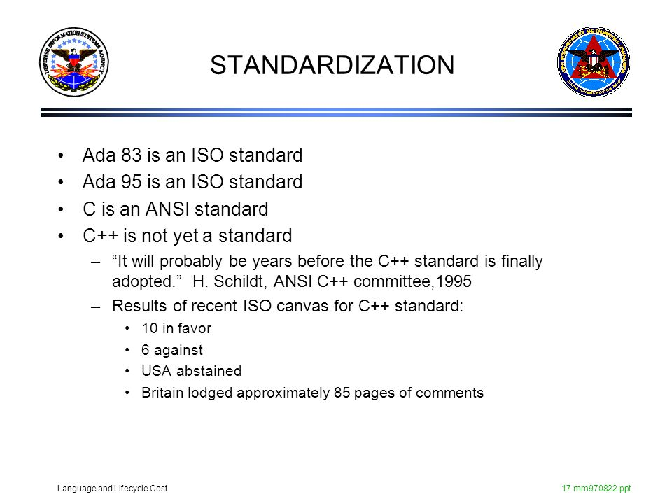 STANDARDIZATION Ada 83 is an ISO standard Ada 95 is an ISO standard