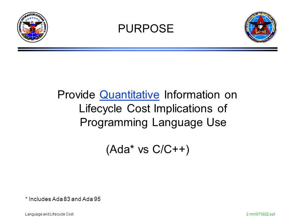 PURPOSE Provide Quantitative Information on Lifecycle Cost Implications of Programming Language Use.