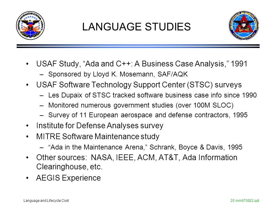 LANGUAGE STUDIES USAF Study, Ada and C++: A Business Case Analysis, Sponsored by Lloyd K. Mosemann, SAF/AQK.