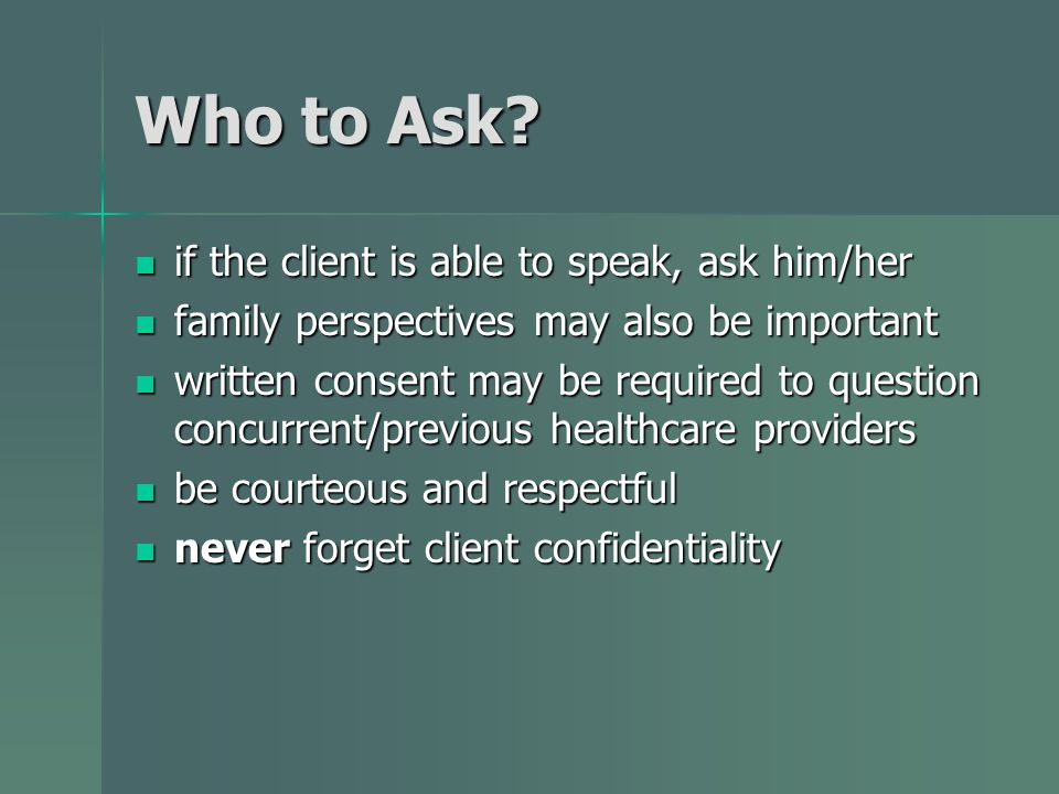 Who to Ask if the client is able to speak, ask him/her