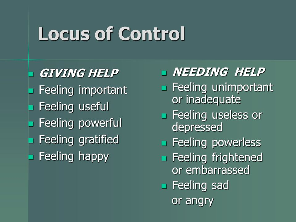 Locus of Control GIVING HELP Feeling important Feeling useful