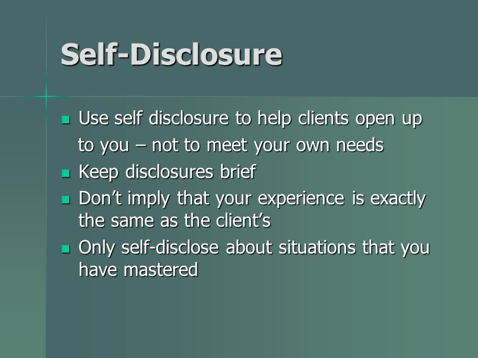 Self-Disclosure Use self disclosure to help clients open up