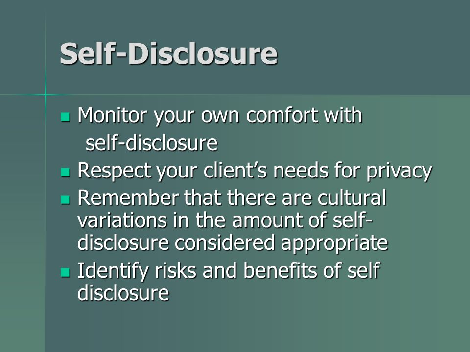 Self-Disclosure Monitor your own comfort with self-disclosure