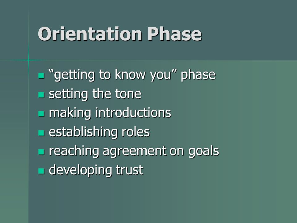 Orientation Phase getting to know you phase setting the tone