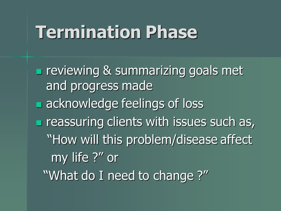 Termination Phase reviewing & summarizing goals met and progress made