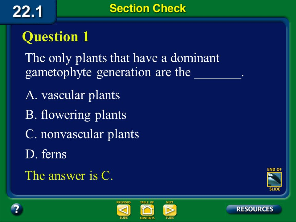 Question 1 The only plants that have a dominant gametophyte generation are the _______. A. vascular plants.