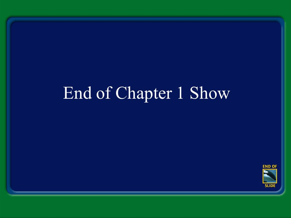 End of Chapter 1 Show