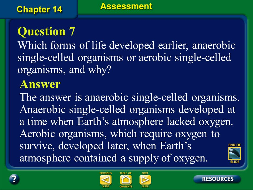 Question 7 Which forms of life developed earlier, anaerobic single-celled organisms or aerobic single-celled organisms, and why
