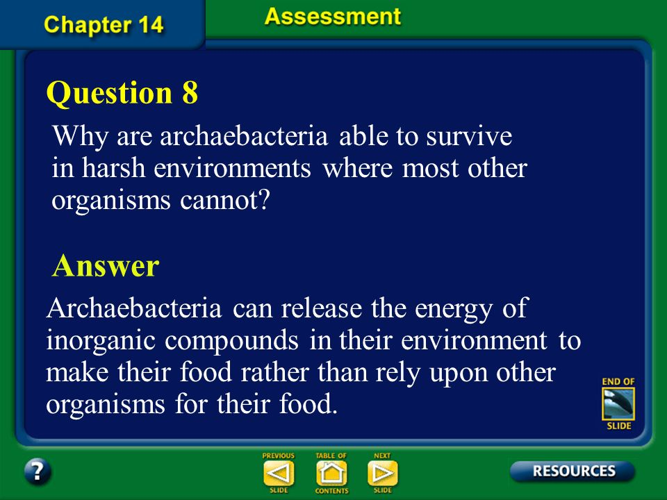 Question 8 Why are archaebacteria able to survive in harsh environments where most other organisms cannot
