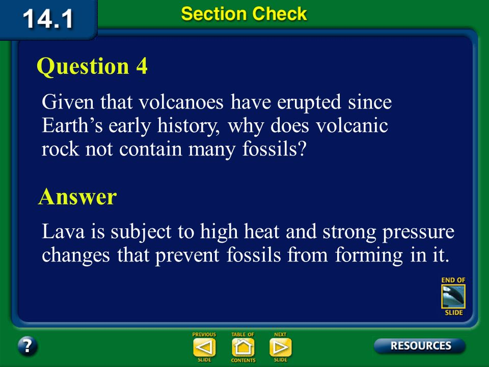 Question 4 Given that volcanoes have erupted since Earth's early history, why does volcanic rock not contain many fossils