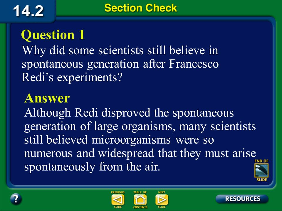 Question 1 Why did some scientists still believe in spontaneous generation after Francesco Redi's experiments