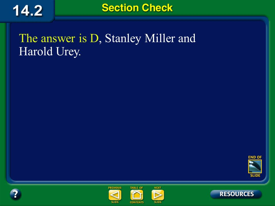 The answer is D, Stanley Miller and Harold Urey.