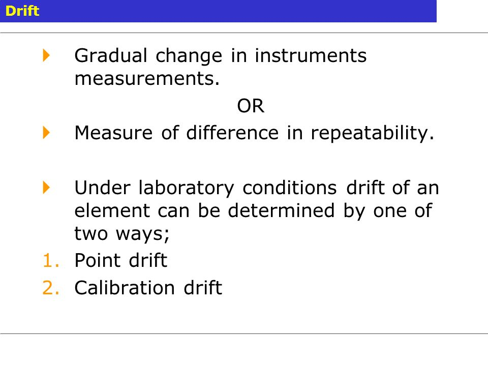 Gradual change in instruments measurements. OR