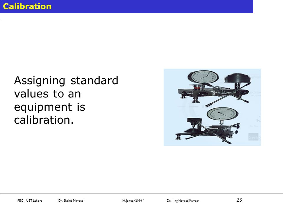 Assigning standard values to an equipment is calibration.