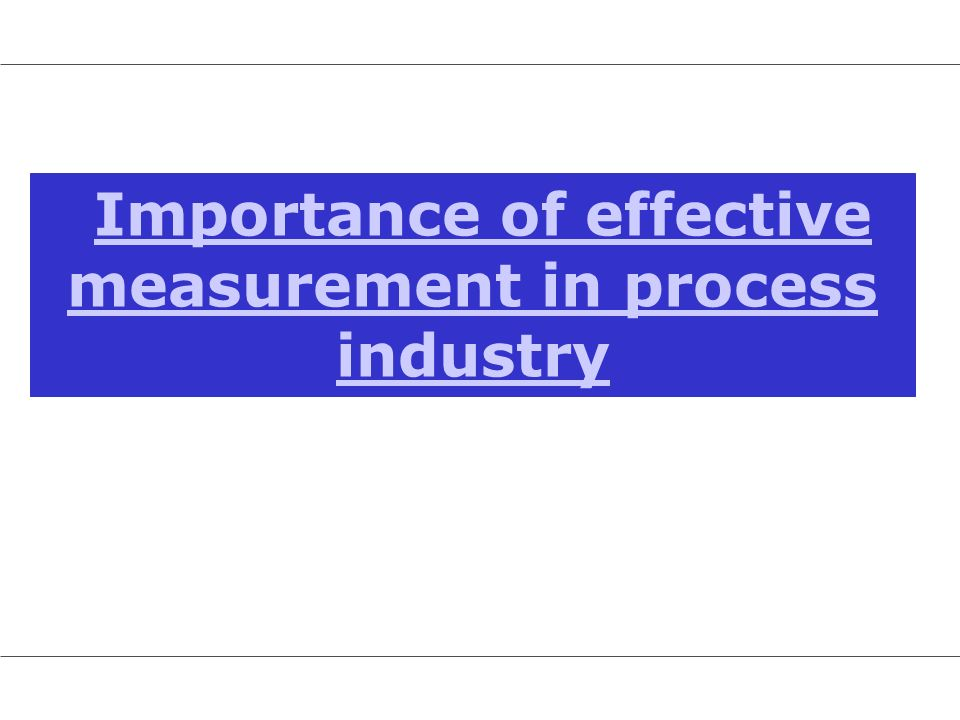Importance of effective measurement in process industry