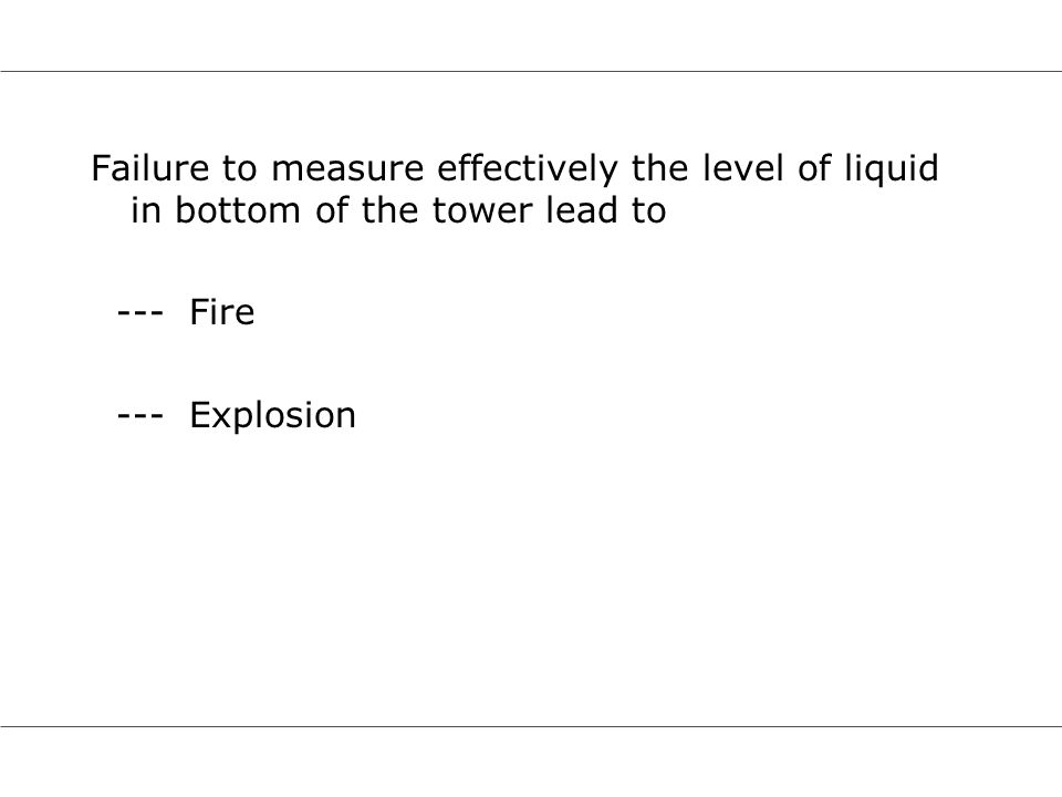 Failure to measure effectively the level of liquid in bottom of the tower lead to
