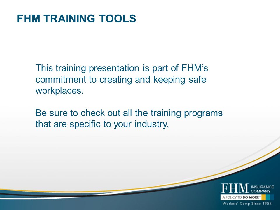 FHM TRAINING TOOLSThis training presentation is part of FHM's commitment to creating and keeping safe workplaces.