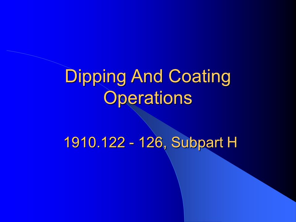 Dipping And Coating Operations 1910.122 - 126, Subpart H