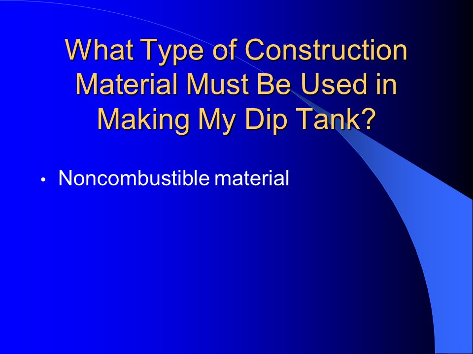 What Type of Construction Material Must Be Used in Making My Dip Tank