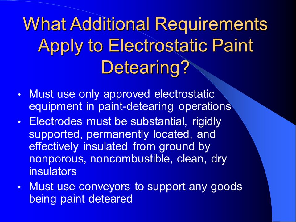 What Additional Requirements Apply to Electrostatic Paint Detearing