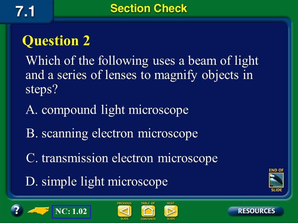 Question 2 Which of the following uses a beam of light and a series of lenses to magnify objects in steps