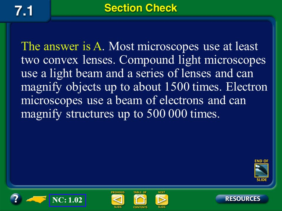 The answer is A. Most microscopes use at least two convex lenses