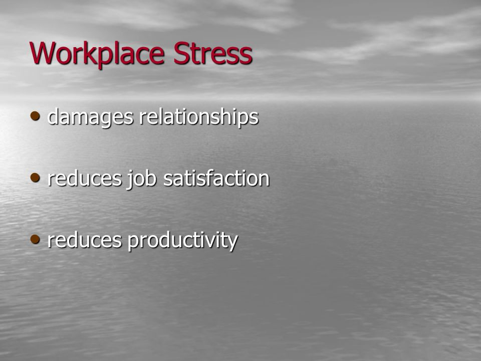 Workplace Stress damages relationships reduces job satisfaction
