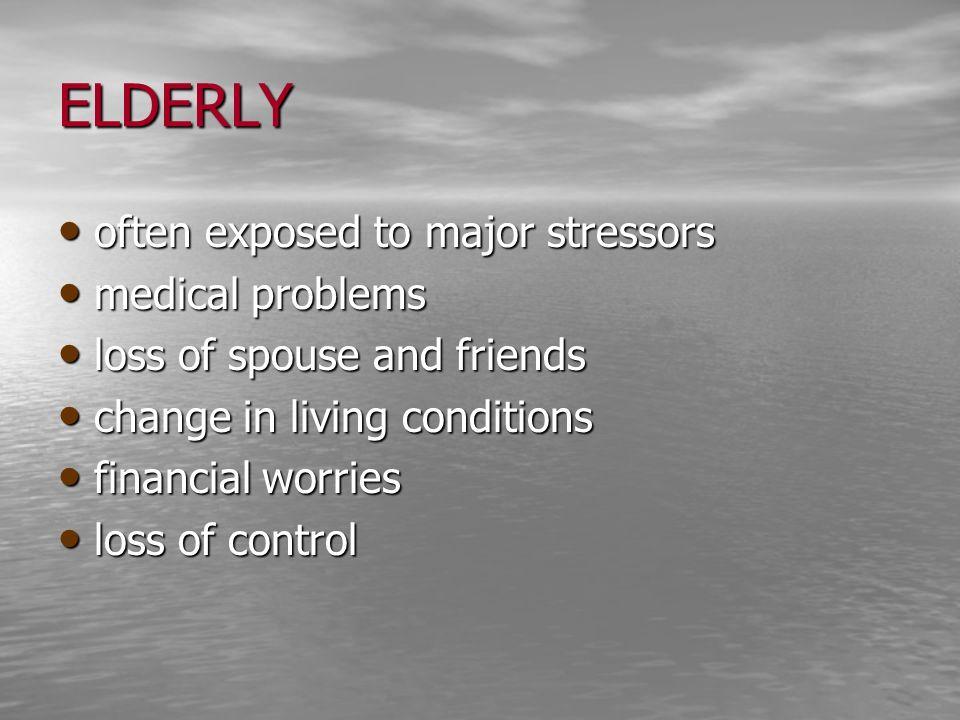 ELDERLY often exposed to major stressors medical problems
