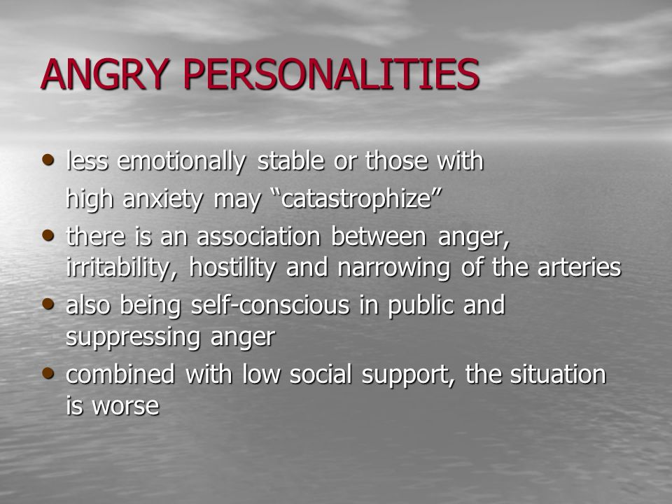 ANGRY PERSONALITIES less emotionally stable or those with