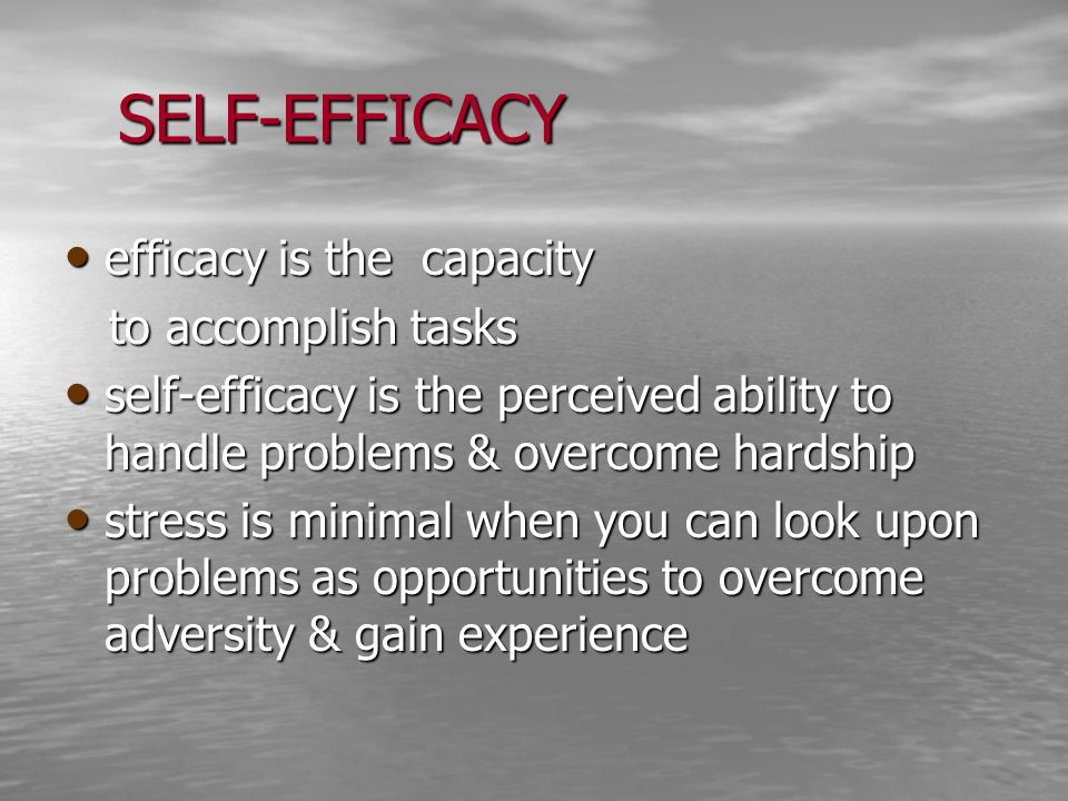 SELF-EFFICACY efficacy is the capacity to accomplish tasks