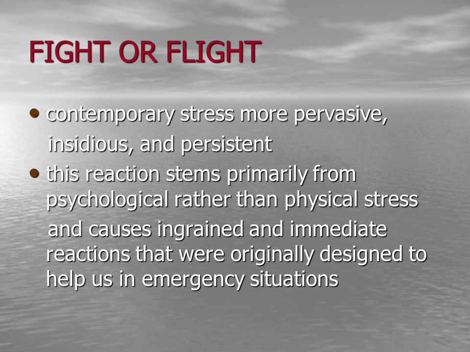 FIGHT OR FLIGHT contemporary stress more pervasive,